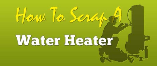 How To Scrap A Water Heater